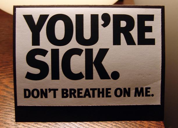 You're sick