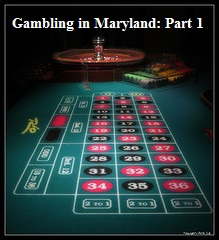Gambling in Maryland part 1